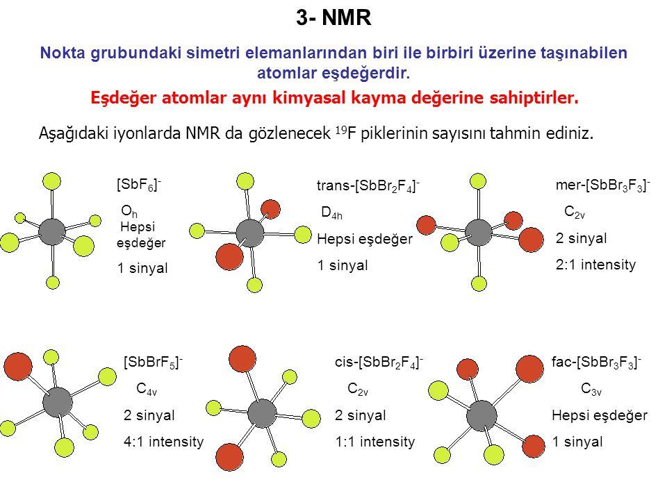 3- NMR Nokta grubundaki simetri elemanlarından biri ile birbiri üzerine taşınabilen atomlar eşdeğerdir.