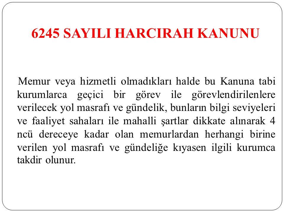 6245 SAYILI HARCIRAH KANUNU Memur veya hizmetli olmadıkları halde bu Kanuna tabi kurumlarca geçici bir görev ile görevlendirilenlere verilecek yol mas