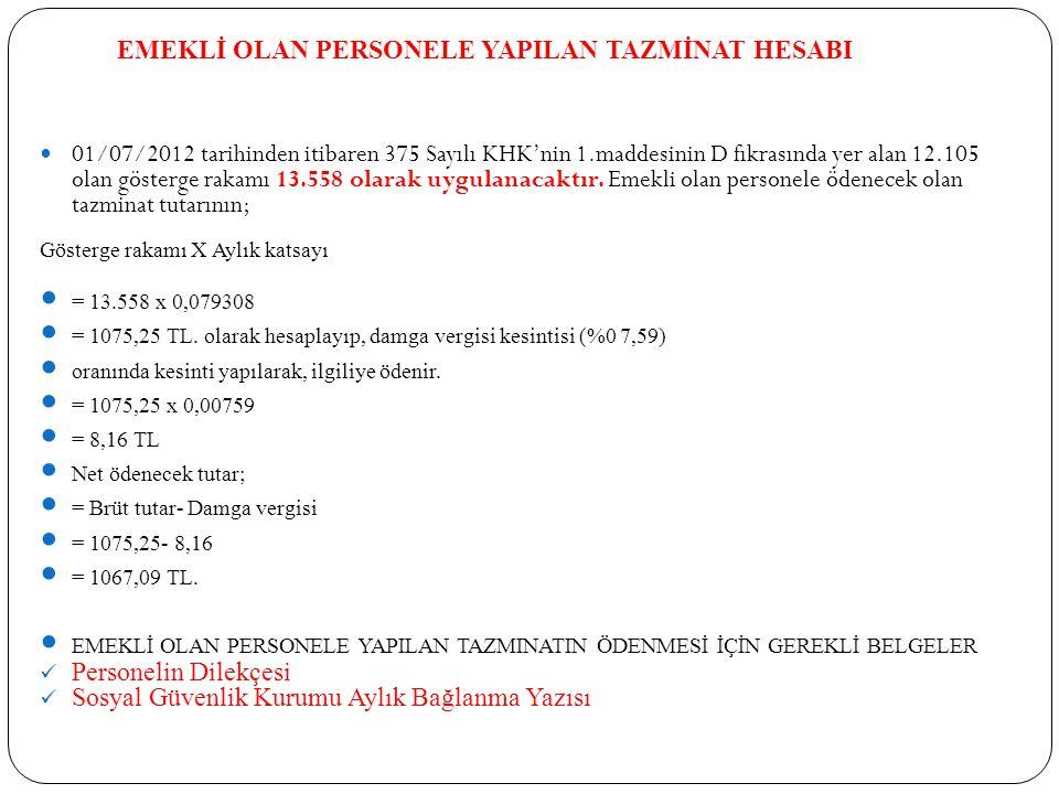 EMEKLİ OLAN PERSONELE YAPILAN TAZMİNAT HESABI 01/07/2012 tarihinden itibaren 375 Sayılı KHK'nin 1.maddesinin D fıkrasında yer alan 12.105 olan gösterg