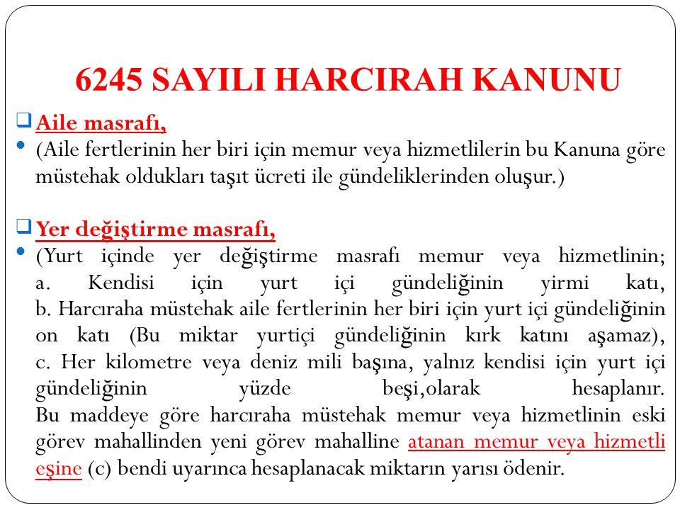 6245 SAYILI HARCIRAH KANUNU Aile masrafı, (Aile fertlerinin her biri için memur veya hizmetlilerin bu Kanuna göre müstehak oldukları ta ş ıt ücreti i
