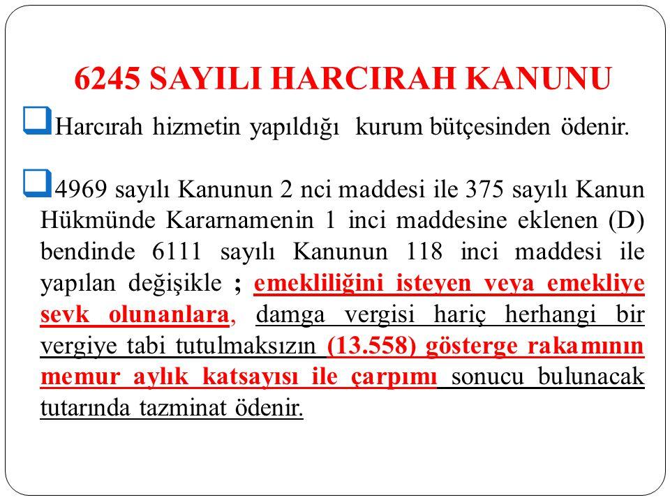 6245 SAYILI HARCIRAH KANUNU  Harcırah hizmetin yapıldığı kurum bütçesinden ödenir.  4969 sayılı Kanunun 2 nci maddesi ile 375 sayılı Kanun Hükmünde