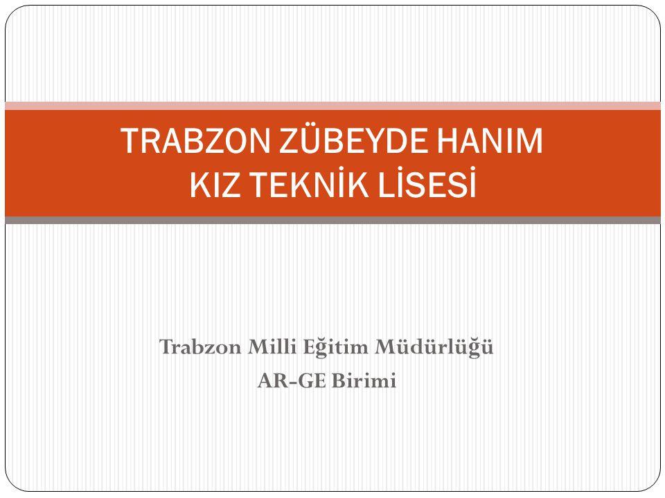 Trabzon Milli E ğ itim Müdürlü ğ ü AR-GE Birimi TRABZON ZÜBEYDE HANIM KIZ TEKNİK LİSESİ