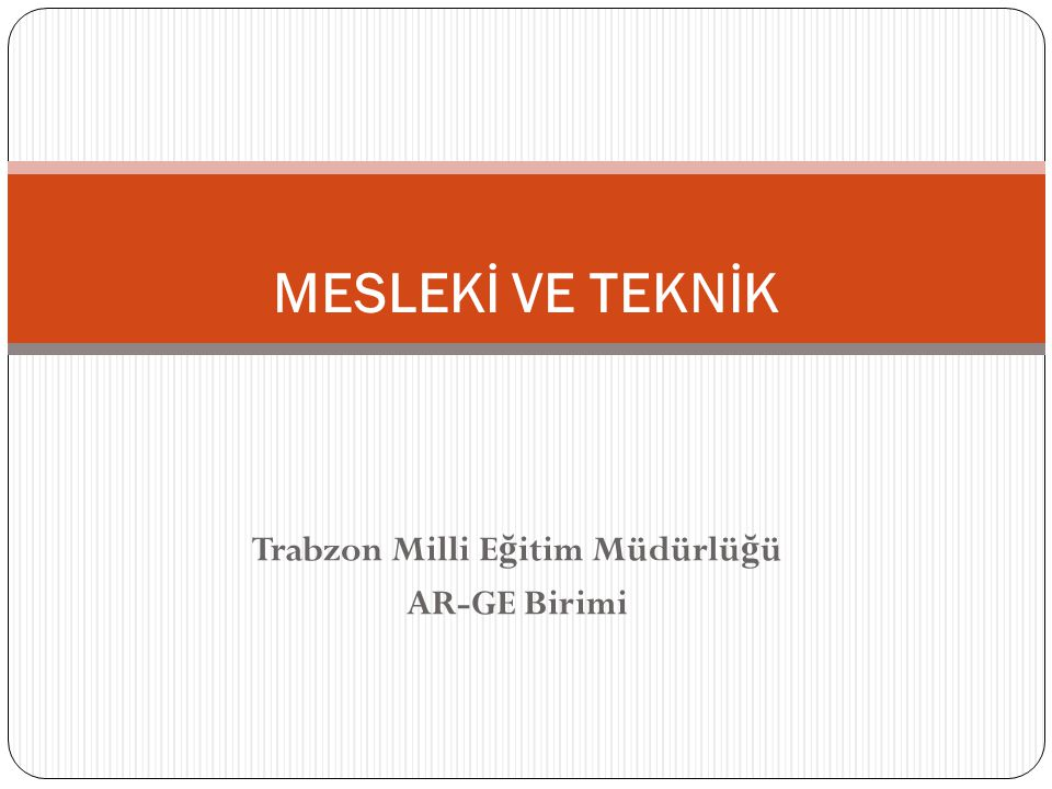 Trabzon Milli E ğ itim Müdürlü ğ ü AR-GE Birimi MESLEKİ VE TEKNİK