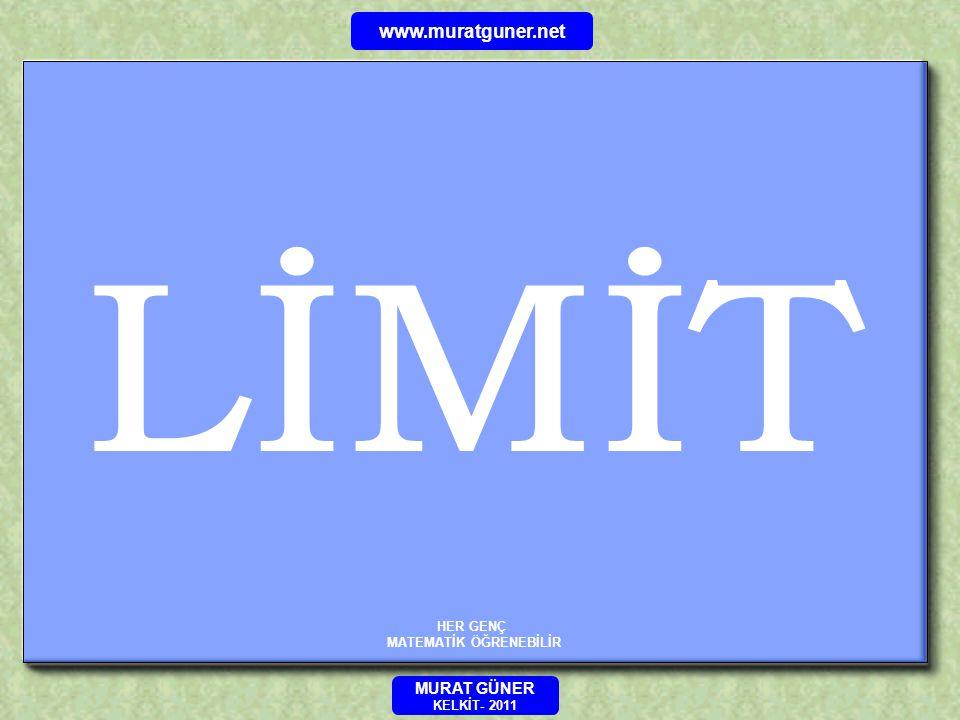 HER GENÇ MATEMATİK ÖĞRENEBİLİR www.muratguner.net MURAT GÜNER KELKİT- 2011