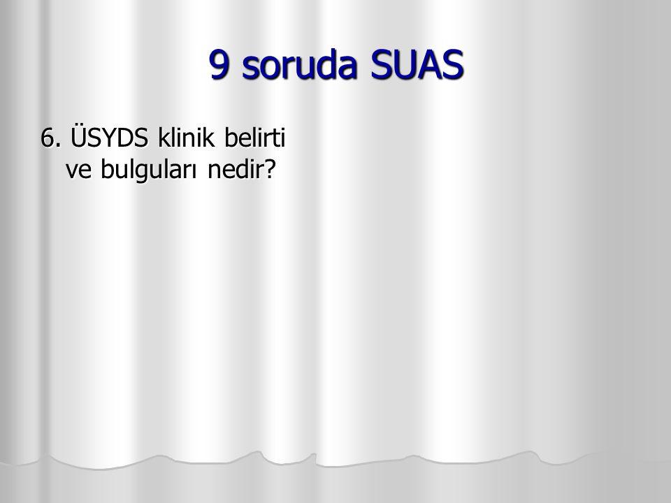 9 soruda SUAS 6. ÜSYDS klinik belirti ve bulguları nedir?