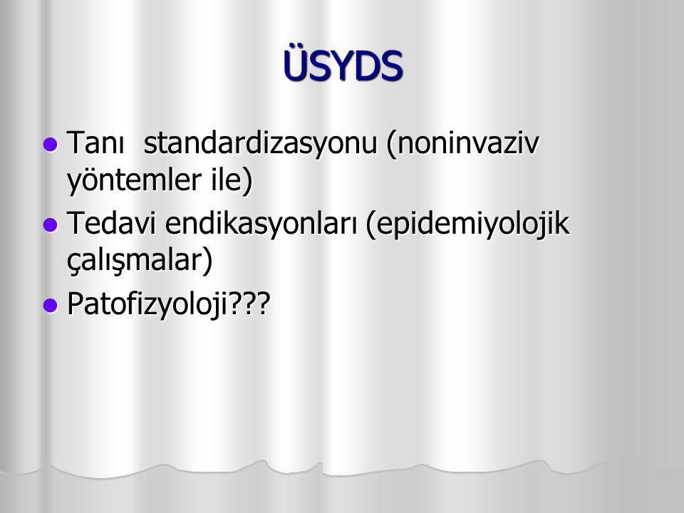 ÜSYDS Tanı standardizasyonu (noninvaziv yöntemler ile) Tanı standardizasyonu (noninvaziv yöntemler ile) Tedavi endikasyonları (epidemiyolojik çalışmal