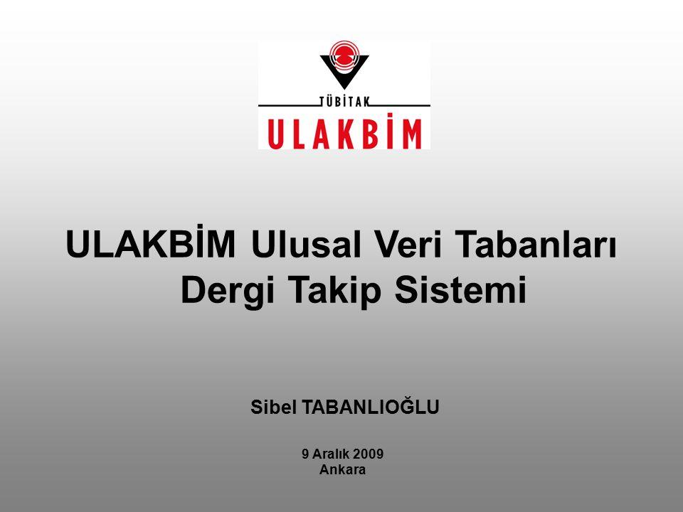 Sibel TABANLIOĞLU 9 Aralık 2009 Ankara ULAKBİM Ulusal Veri Tabanları Dergi Takip Sistemi