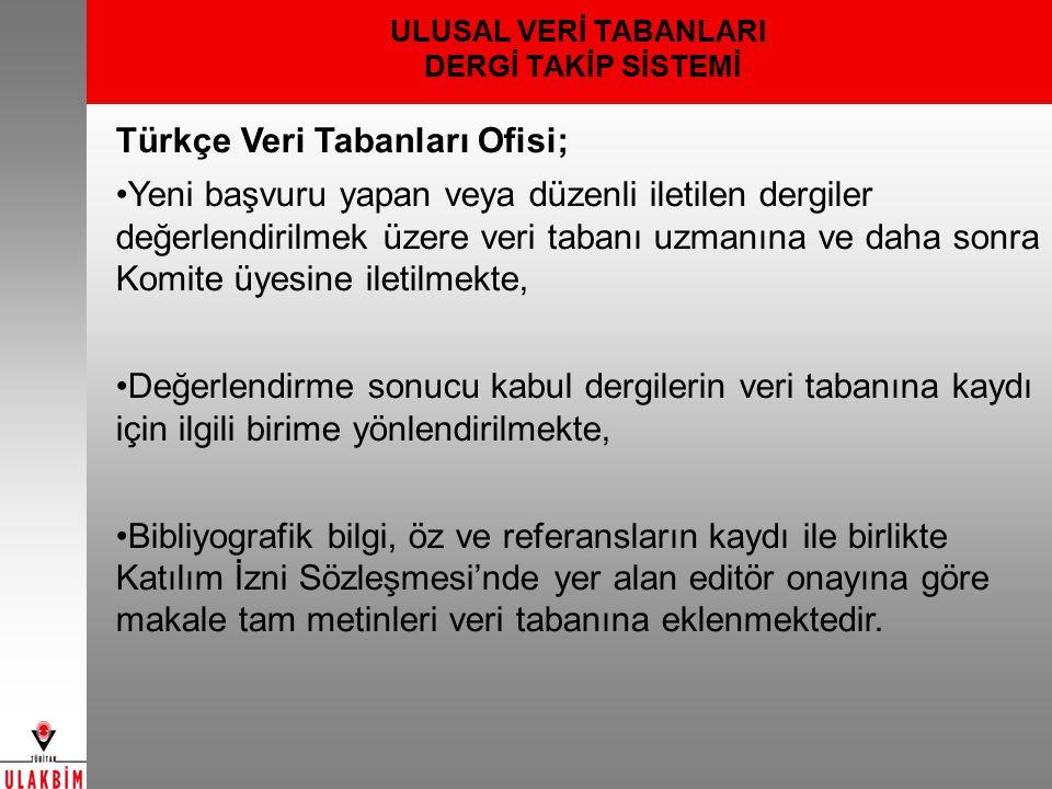 ULUSAL VERİ TABANLARI DERGİ TAKİP SİSTEMİ Türkçe Veri Tabanları Ofisi; Yeni başvuru yapan veya düzenli iletilen dergiler değerlendirilmek üzere veri t