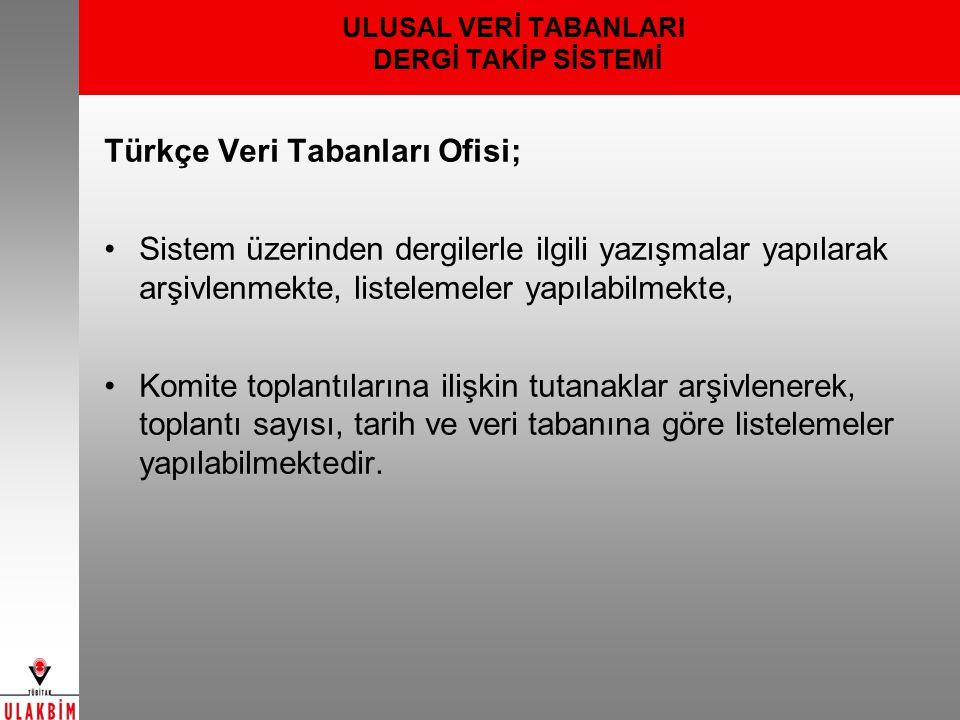 ULUSAL VERİ TABANLARI DERGİ TAKİP SİSTEMİ Türkçe Veri Tabanları Ofisi; Sistem üzerinden dergilerle ilgili yazışmalar yapılarak arşivlenmekte, listelem