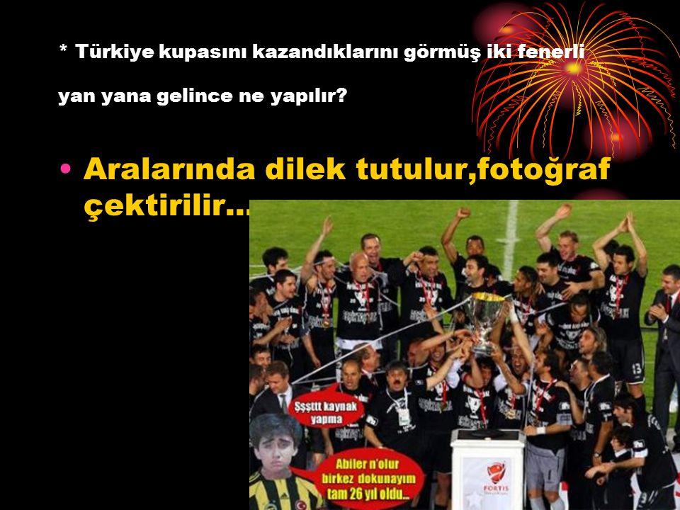 * Türkiye kupasını kazandıklarını görmüş iki fenerli yan yana gelince ne yapılır? Aralarında dilek tutulur,fotoğraf çektirilir...