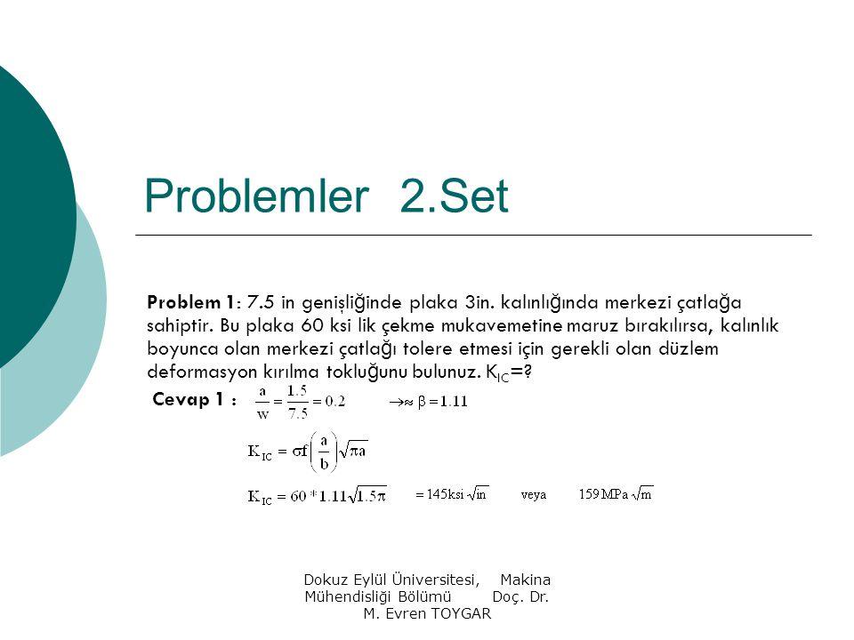Dokuz Eylül Üniversitesi, Makina Mühendisliği Bölümü Doç. Dr. M. Evren TOYGAR Problemler 2.Set Problem 1: 7.5 in genişli ğ inde plaka 3in. kalınlı ğ ı