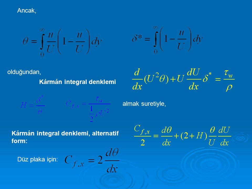 Ancak, olduğundan, Kármán integral denklemi Kármán integral denklemi, alternatif form: almak suretiyle, Düz plaka için: