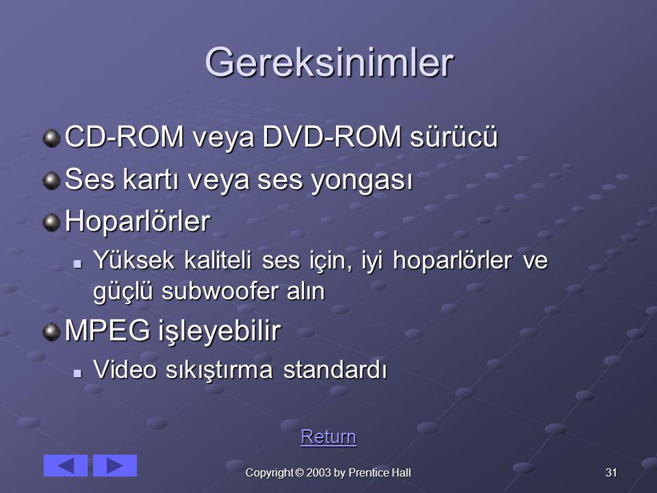 31Copyright © 2003 by Prentice Hall Gereksinimler CD-ROM veya DVD-ROM sürücü Ses kartı veya ses yongası Hoparlörler Yüksek kaliteli ses için, iyi hoparlörler ve güçlü subwoofer alın Yüksek kaliteli ses için, iyi hoparlörler ve güçlü subwoofer alın MPEG işleyebilir Video sıkıştırma standardı Video sıkıştırma standardı Return