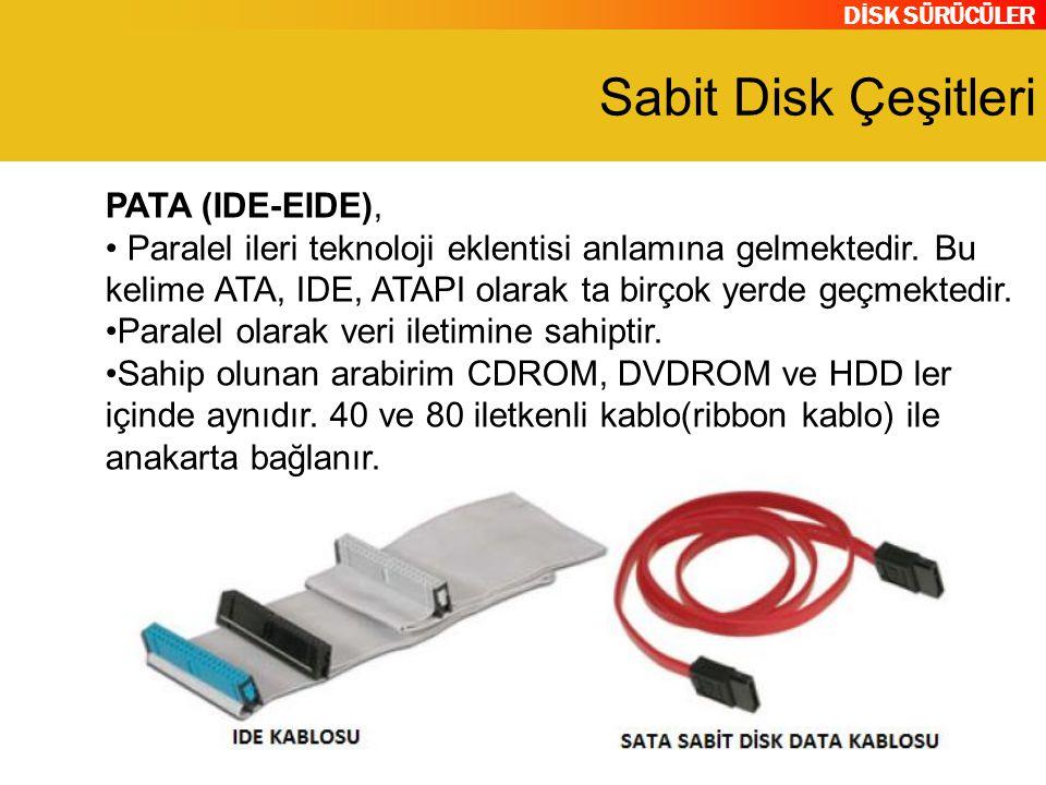 DİSK SÜRÜCÜLER Sabit Disk Çeşitleri PATA (IDE-EIDE), Paralel ileri teknoloji eklentisi anlamına gelmektedir. Bu kelime ATA, IDE, ATAPI olarak ta birço