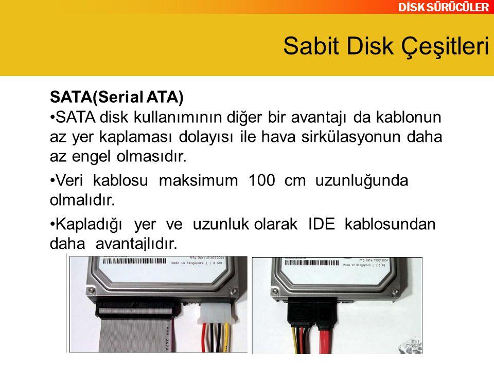 DİSK SÜRÜCÜLER Sabit Disk Çeşitleri SATA(Serial ATA) SATA disk kullanımının diğer bir avantajı da kablonun az yer kaplaması dolayısı ile hava sirkülasyonun daha az engel olmasıdır.