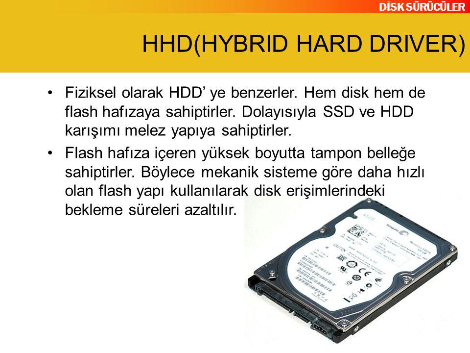 DİSK SÜRÜCÜLER HHD(HYBRID HARD DRIVER) Fiziksel olarak HDD' ye benzerler. Hem disk hem de flash hafızaya sahiptirler. Dolayısıyla SSD ve HDD karışımı