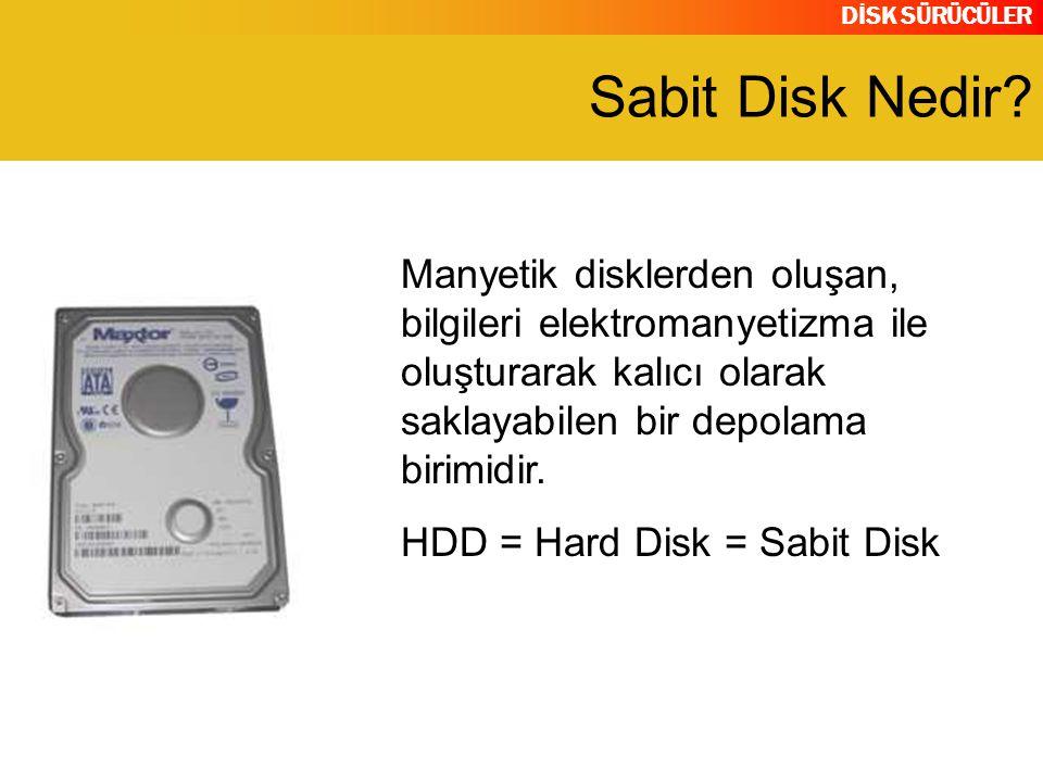 DİSK SÜRÜCÜLER Manyetik disklerden oluşan, bilgileri elektromanyetizma ile oluşturarak kalıcı olarak saklayabilen bir depolama birimidir. HDD = Hard D