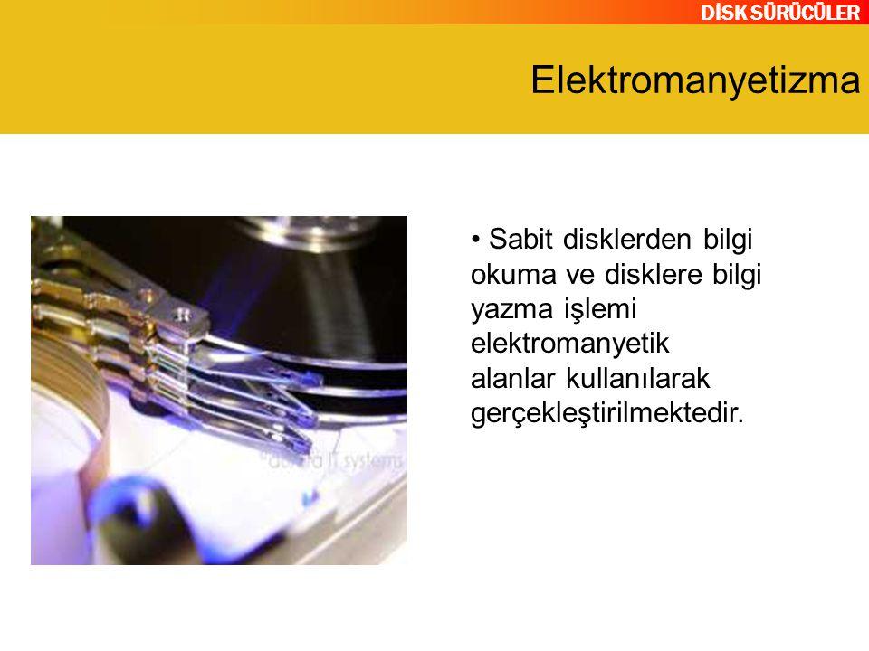 DİSK SÜRÜCÜLER Elektromanyetizma Sabit disklerden bilgi okuma ve disklere bilgi yazma işlemi elektromanyetik alanlar kullanılarak gerçekleştirilmektedir.