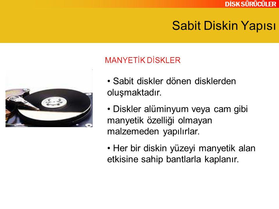 DİSK SÜRÜCÜLER Sabit Diskin Yapısı Sabit diskler dönen disklerden oluşmaktadır.