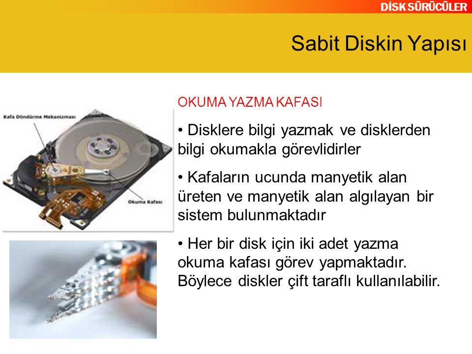 DİSK SÜRÜCÜLER Sabit Diskin Yapısı Disklere bilgi yazmak ve disklerden bilgi okumakla görevlidirler Kafaların ucunda manyetik alan üreten ve manyetik