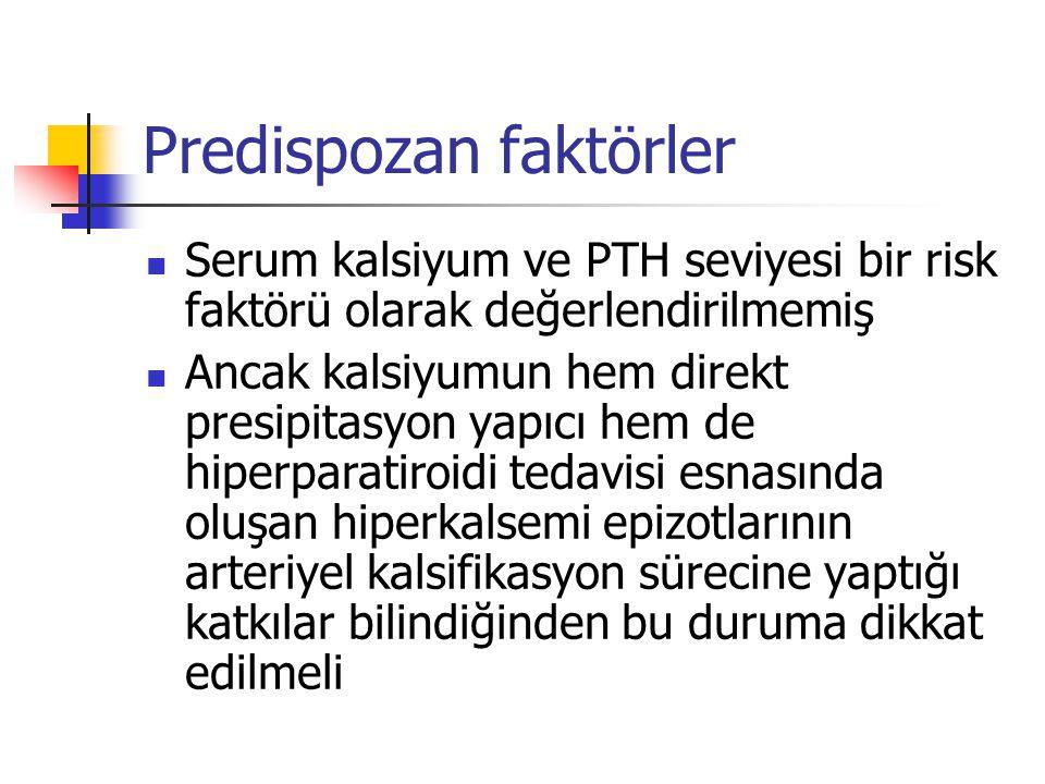 Predispozan faktörler Serum kalsiyum ve PTH seviyesi bir risk faktörü olarak değerlendirilmemiş Ancak kalsiyumun hem direkt presipitasyon yapıcı hem d