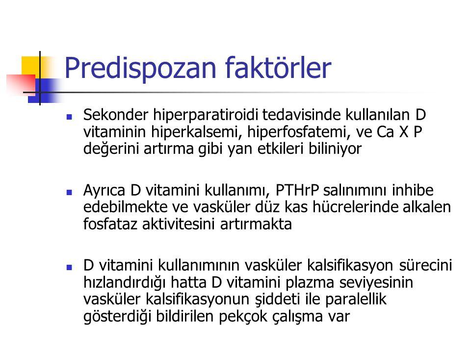 Predispozan faktörler Sekonder hiperparatiroidi tedavisinde kullanılan D vitaminin hiperkalsemi, hiperfosfatemi, ve Ca X P değerini artırma gibi yan e