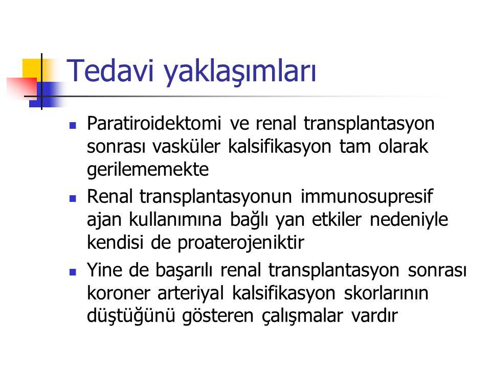 Tedavi yaklaşımları Paratiroidektomi ve renal transplantasyon sonrası vasküler kalsifikasyon tam olarak gerilememekte Renal transplantasyonun immunosu