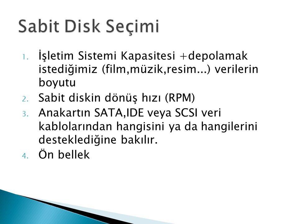 1. İşletim Sistemi Kapasitesi +depolamak istediğimiz (film,müzik,resim...) verilerin boyutu 2. Sabit diskin dönüş hızı (RPM) 3. Anakartın SATA,IDE vey