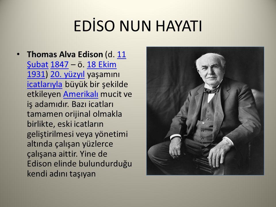 EDİSO NUN HAYATI Thomas Alva Edison (d.11 Şubat 1847 – ö.