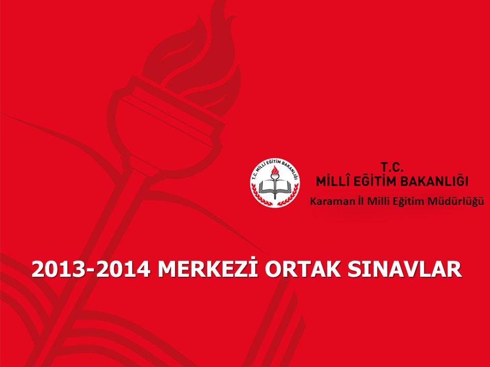 2013-2014 MERKEZİ ORTAK SINAVLAR Karaman İl Milli Eğitim Müdürlüğü