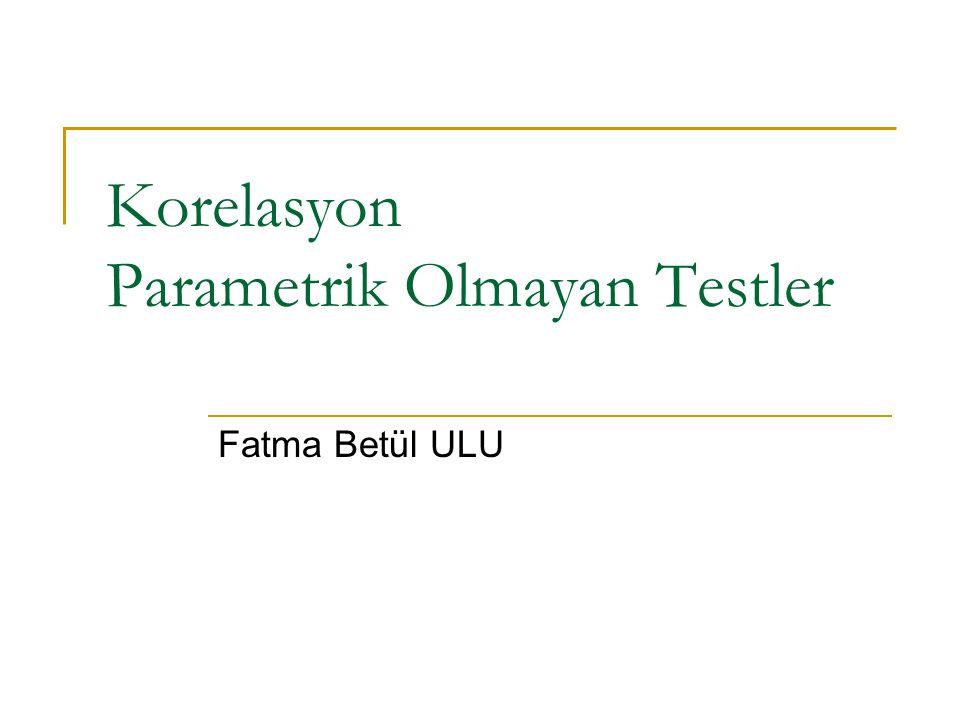 Korelasyon Parametrik Olmayan Testler Fatma Betül ULU