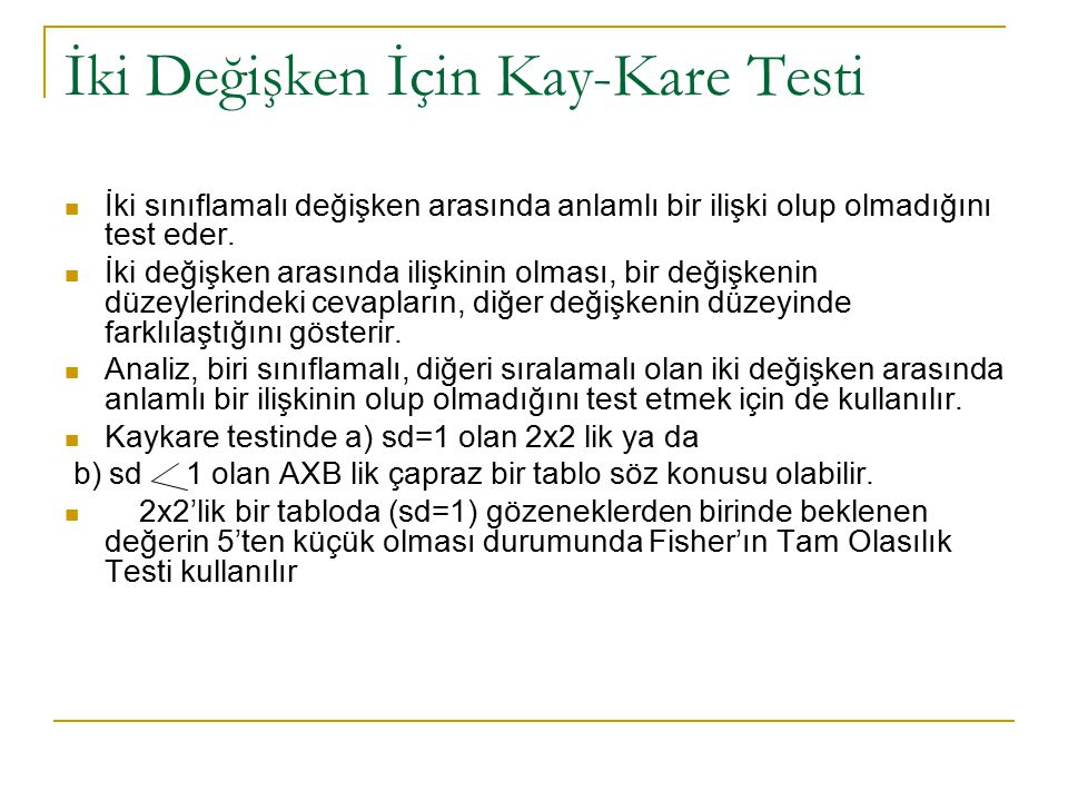 İki Değişken İçin Kay-Kare Testi İki sınıflamalı değişken arasında anlamlı bir ilişki olup olmadığını test eder.