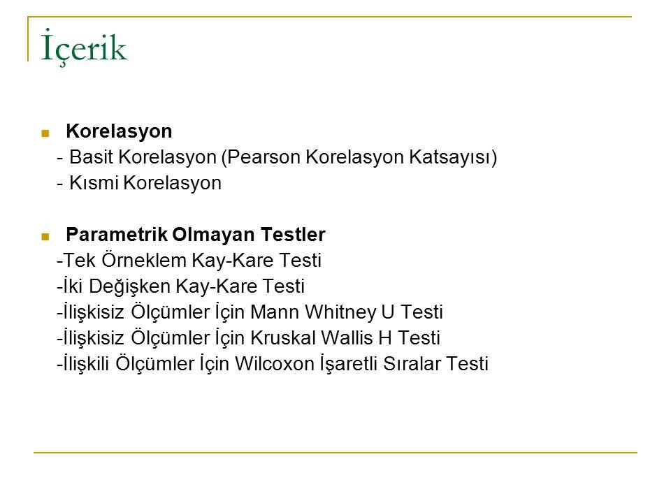İçerik Korelasyon - Basit Korelasyon (Pearson Korelasyon Katsayısı) - Kısmi Korelasyon Parametrik Olmayan Testler -Tek Örneklem Kay-Kare Testi -İki Değişken Kay-Kare Testi -İlişkisiz Ölçümler İçin Mann Whitney U Testi -İlişkisiz Ölçümler İçin Kruskal Wallis H Testi -İlişkili Ölçümler İçin Wilcoxon İşaretli Sıralar Testi