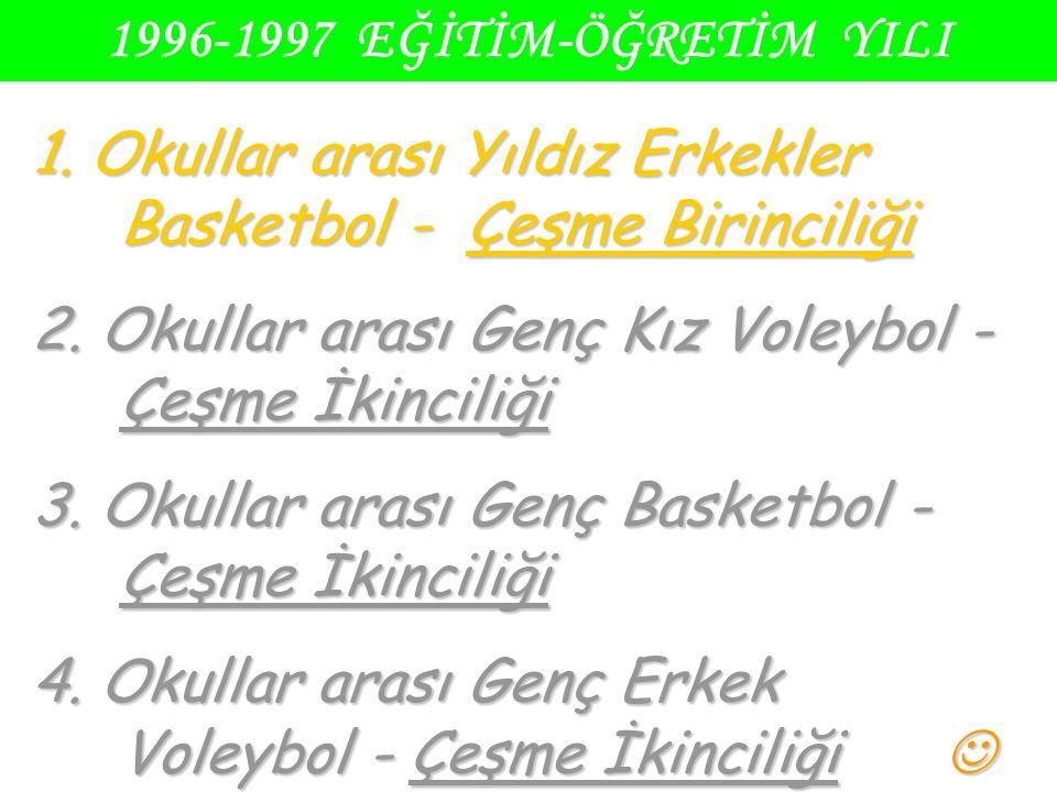 1996-1997 EĞİTİM-ÖĞRETİM YILI 1. Okullar arası Yıldız Erkekler Basketbol - Çeşme Birinciliği 2. Okullar arası Genç Kız Voleybol - Çeşme İkinciliği 3.