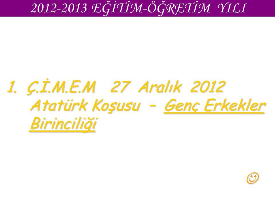 2012-2013 EĞİTİM-ÖĞRETİM YILI 1. Ç.İ.M.E.M 27 Aralık 2012 Atatürk Koşusu – Genç Erkekler Birinciliği