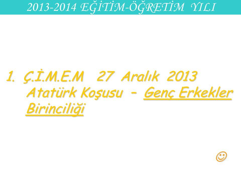 2013-2014 EĞİTİM-ÖĞRETİM YILI 1. Ç.İ.M.E.M 27 Aralık 2013 Atatürk Koşusu – Genç Erkekler Birinciliği