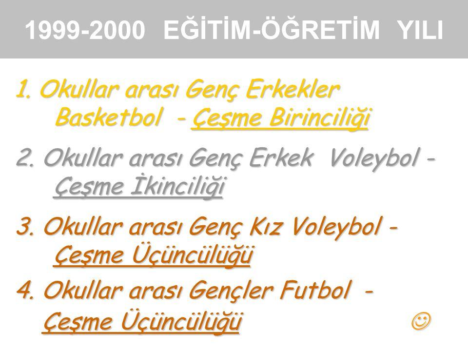 1999-2000 EĞİTİM-ÖĞRETİM YILI 1. Okullar arası Genç Erkekler Basketbol - Çeşme Birinciliği 2. Okullar arası Genç Erkek Voleybol - Çeşme İkinciliği 3.