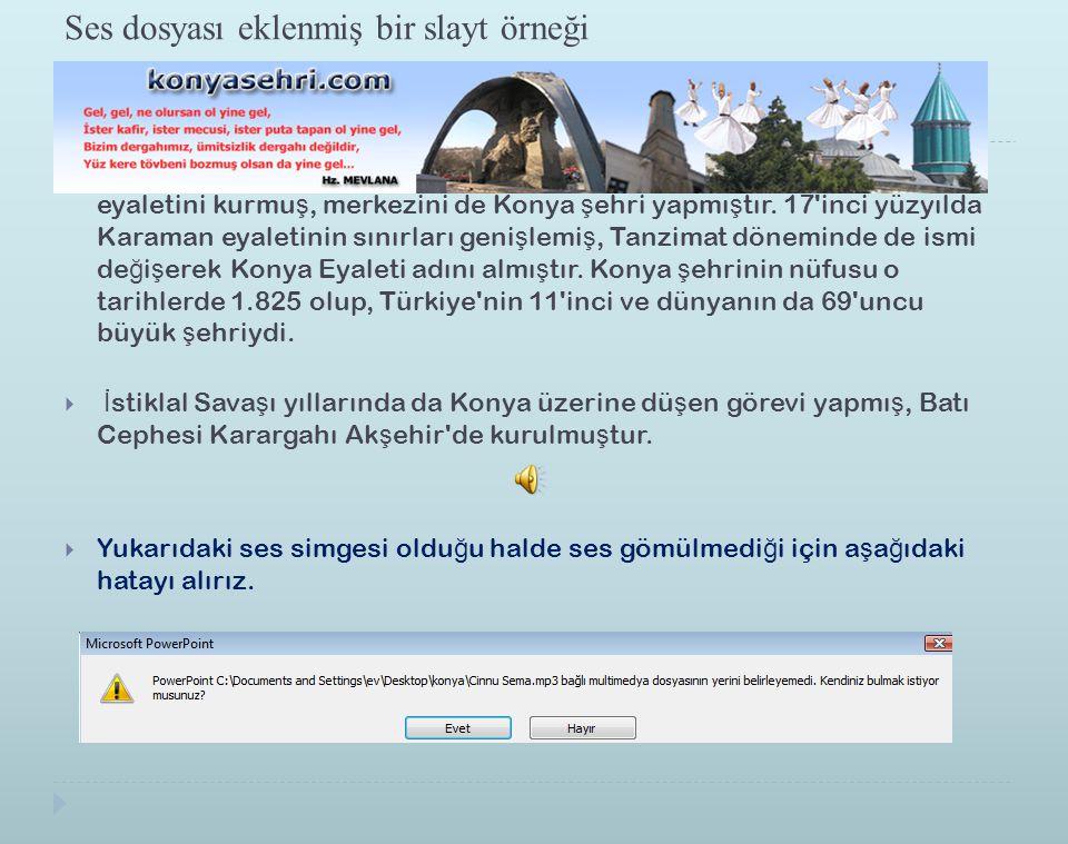 Ses dosyası eklenmiş bir slayt örneği  Fatih Sultan Mehmet, 1470 yılında 4'üncü Eyalet olarak Karaman eyaletini kurmu ş, merkezini de Konya ş ehri ya