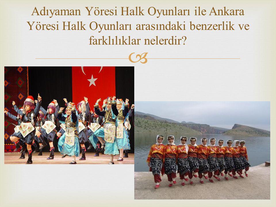  Adıyaman Yöresi Halk Oyunları ile Ankara Yöresi Halk Oyunları arasındaki benzerlik ve farklılıklar nelerdir?