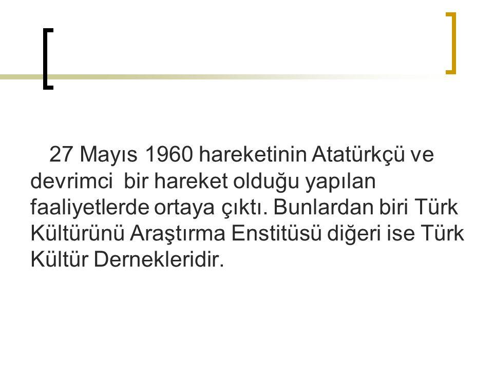 27 Mayıs 1960 hareketinin Atatürkçü ve devrimci bir hareket olduğu yapılan faaliyetlerde ortaya çıktı. Bunlardan biri Türk Kültürünü Araştırma Enstitü