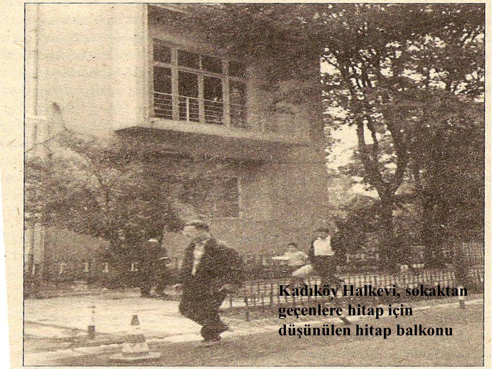 Kadıköy Halkevi, sokaktan geçenlere hitap için düşünülen hitap balkonu