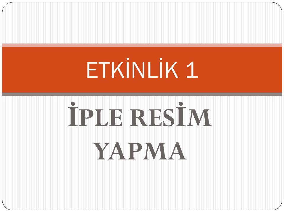 İ PLE RES İ M YAPMA ETKİNLİK 1