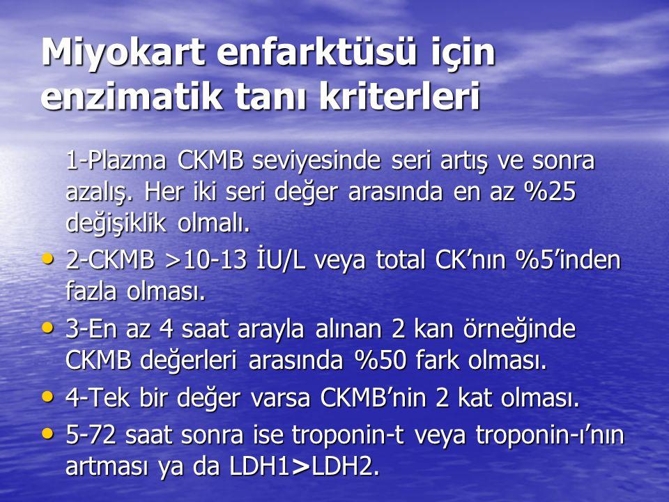 Miyokart enfarktüsü için enzimatik tanı kriterleri 1-Plazma CKMB seviyesinde seri artış ve sonra azalış. Her iki seri değer arasında en az %25 değişik