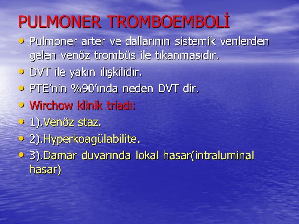 PULMONER TROMBOEMBOLİ Pulmoner arter ve dallarının sistemik venlerden gelen venöz trombüs ile tıkanmasıdır. Pulmoner arter ve dallarının sistemik venl