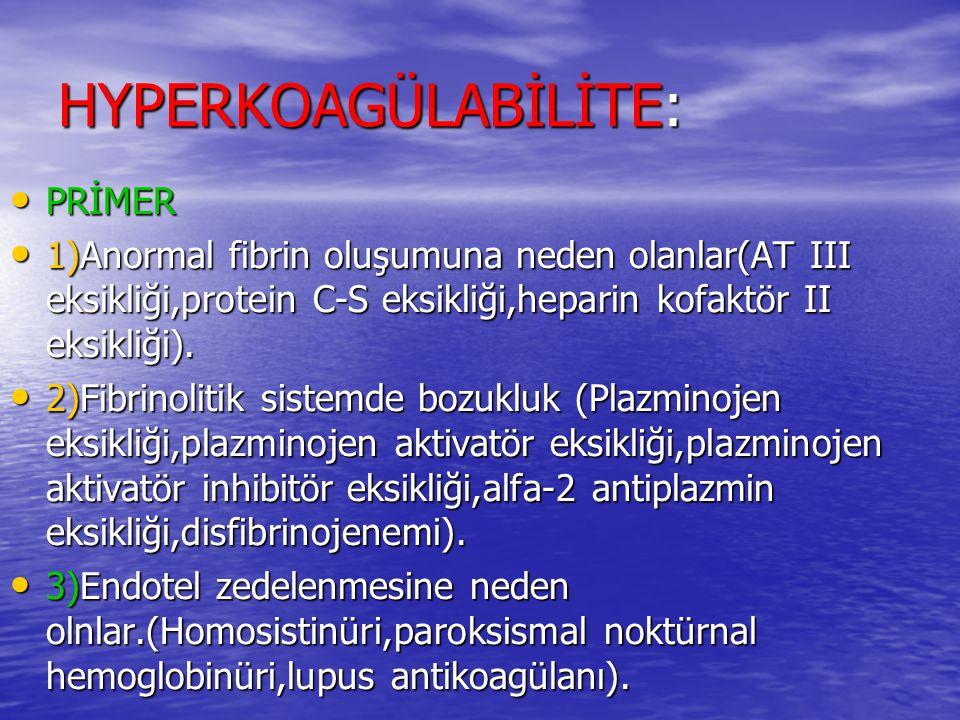 HYPERKOAGÜLABİLİTE: PRİMER PRİMER 1)Anormal fibrin oluşumuna neden olanlar(AT III eksikliği,protein C-S eksikliği,heparin kofaktör II eksikliği). 1)An