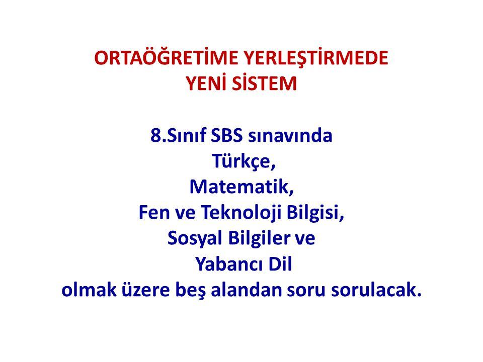 ORTAÖĞRETİME YERLEŞTİRMEDE YENİ SİSTEM 8.Sınıf SBS sınavında Türkçe, Matematik, Fen ve Teknoloji Bilgisi, Sosyal Bilgiler ve Yabancı Dil olmak üzere b