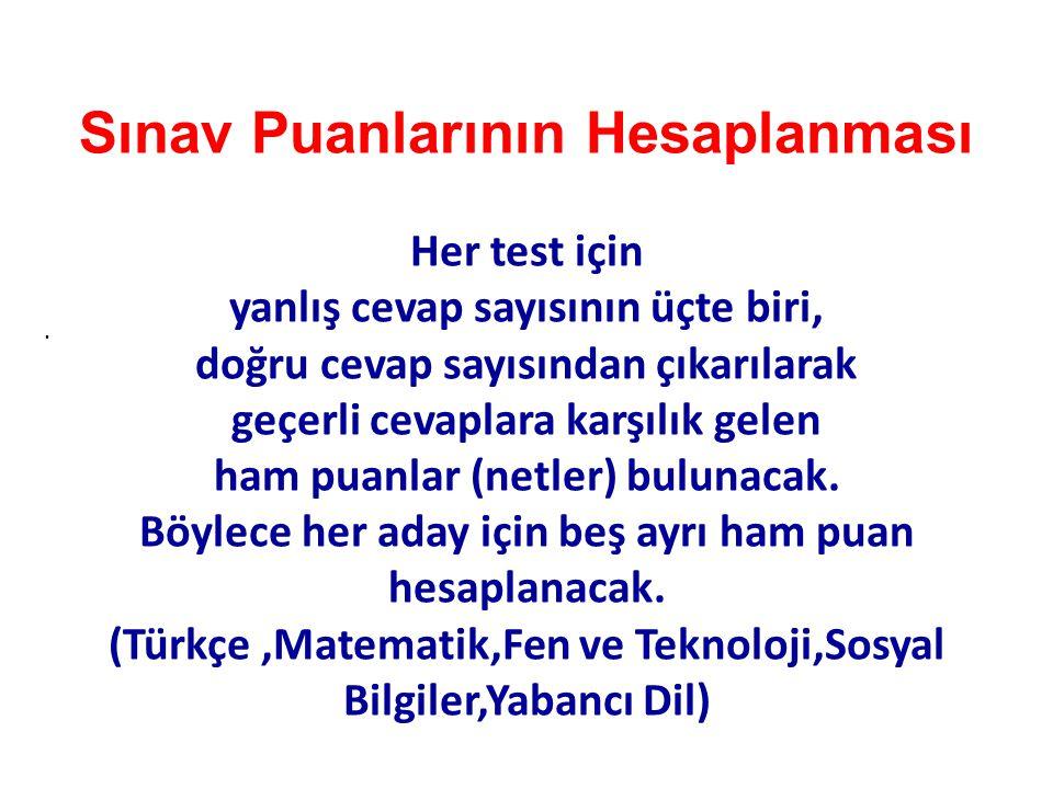 . Sınav Puanlarının Hesaplanması Her test için yanlış cevap sayısının üçte biri, doğru cevap sayısından çıkarılarak geçerli cevaplara karşılık gelen h