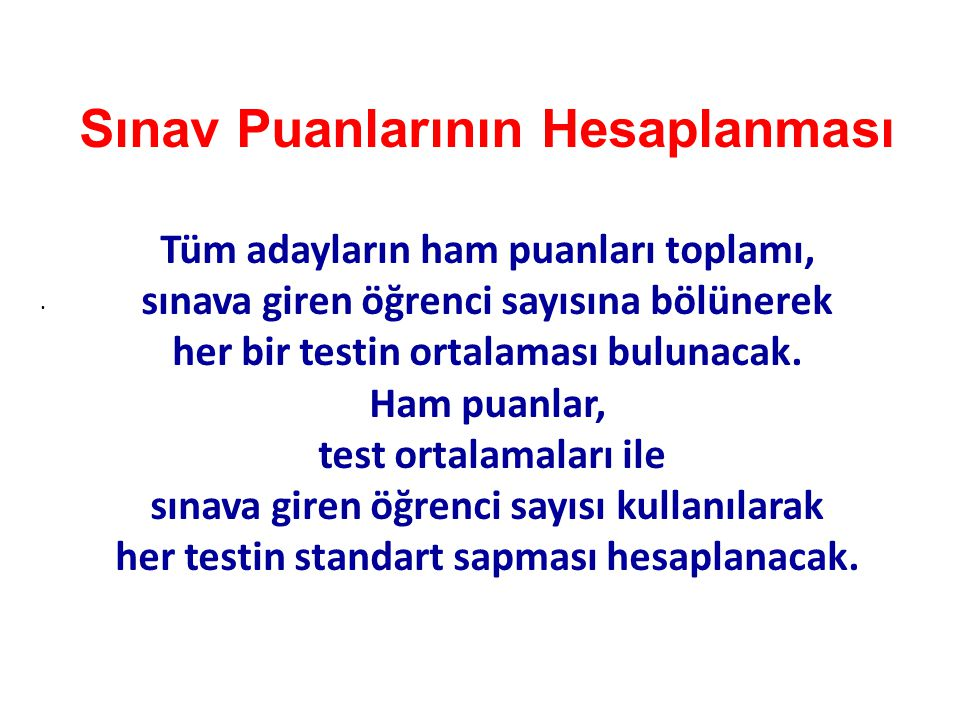 . Sınav Puanlarının Hesaplanması Tüm adayların ham puanları toplamı, sınava giren öğrenci sayısına bölünerek her bir testin ortalaması bulunacak. Ham