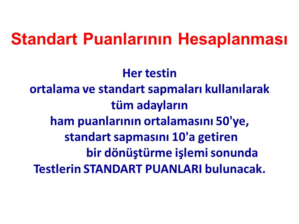 Standart Puanlarının Hesaplanması Her testin ortalama ve standart sapmaları kullanılarak tüm adayların ham puanlarının ortalamasını 50'ye, standart sa