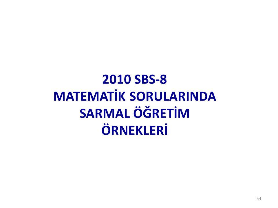 54 2010 SBS-8 MATEMATİK SORULARINDA SARMAL ÖĞRETİM ÖRNEKLERİ